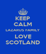KEEP CALM LAZARUS FAMILY LOVE SCOTLAND - Personalised Poster A4 size