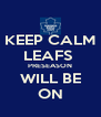 KEEP CALM LEAFS  PRESEASON WILL BE ON - Personalised Poster A4 size