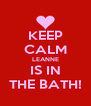 KEEP CALM LEANNE IS IN THE BATH! - Personalised Poster A4 size