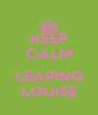 KEEP CALM  LEAPING LOUISE - Personalised Poster A4 size