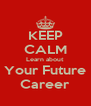 KEEP CALM Learn about Your Future Career - Personalised Poster A4 size