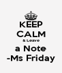 KEEP CALM & Leave a Note -Ms Friday - Personalised Poster A4 size