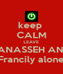 keep  CALM LEAVE MANASSEH AND  Francily alone - Personalised Poster A4 size