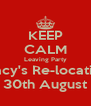 KEEP CALM Leaving Party Tracy's Re-location 30th August - Personalised Poster A4 size
