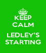 KEEP CALM  LEDLEY'S STARTING - Personalised Poster A4 size