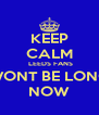 KEEP CALM  LEEDS FANS WONT BE LONG NOW - Personalised Poster A4 size