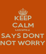 KEEP CALM LEESHEZ SAYS DONT NOT WORRY - Personalised Poster A4 size