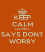 KEEP CALM LEESHEZ SAYS DONT WORRY - Personalised Poster A4 size