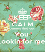 KEEP CALM Lemme find out  You  Lookin for me  - Personalised Poster A4 size