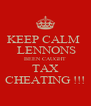 KEEP CALM   LENNONS BEEN CAUGHT TAX CHEATING !!! - Personalised Poster A4 size