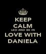 KEEP CALM LEO AND BE IN LOVE WITH DANIELA - Personalised Poster A4 size