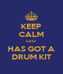 KEEP CALM LEO HAS GOT A DRUM KIT - Personalised Poster A4 size