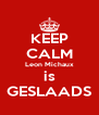 KEEP CALM Leon Michaux is GESLAADS - Personalised Poster A4 size