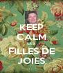 KEEP CALM LES FILLES DE JOIES - Personalised Poster A4 size