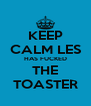KEEP CALM LES HAS FUCKED THE TOASTER - Personalised Poster A4 size