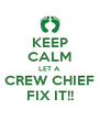 KEEP CALM LET A CREW CHIEF FIX IT!! - Personalised Poster A4 size