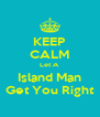 KEEP CALM Let A  Island Man Get You Right - Personalised Poster A4 size