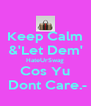 Keep Calm &'Let Dem' HateUrSwag Cos Yu  Dont Care.- - Personalised Poster A4 size