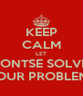 KEEP CALM LET GONTSE SOLVE  YOUR PROBLEMS - Personalised Poster A4 size