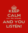 KEEP CALM LET ME SPEAK AND YOU LISTEN! - Personalised Poster A4 size