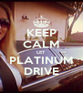 KEEP CALM LET PLATINUM DRIVE - Personalised Poster A4 size