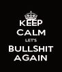 KEEP CALM LET'S BULLSHIT AGAIN - Personalised Poster A4 size