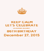 KEEP CALM LET'S CELEBRATE QUEEN BEE KEARNEY 86TH BIRTHDAY December 27, 2015 - Personalised Poster A4 size