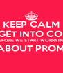 KEEP CALM LET'S GET INTO COLLEGE BEFORE WE START WORRYING ABOUT PROM.  - Personalised Poster A4 size