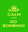 KEEP CALM LET'S GO  BOMBING! - Personalised Poster A4 size