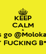 KEEP CALM & let´s go @MolokaiBar I´TS MY FUCKING B*DAY !!! - Personalised Poster A4 size