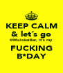 KEEP CALM & let´s go @MolokaiBar, it´s my FUCKING B*DAY - Personalised Poster A4 size