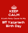 KEEP CALM & Let's Party Cause Its My  Bff Yazarteth  Birth Day  - Personalised Poster A4 size