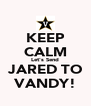 KEEP CALM Let's Send JARED TO VANDY! - Personalised Poster A4 size