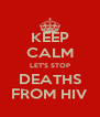 KEEP CALM LET'S STOP DEATHS FROM HIV - Personalised Poster A4 size