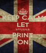 KEEP CALM LET SYCOLE PRINT ON - Personalised Poster A4 size