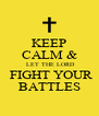 KEEP CALM &  LET THE LORD  FIGHT YOUR BATTLES - Personalised Poster A4 size