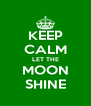KEEP CALM LET THE MOON SHINE - Personalised Poster A4 size