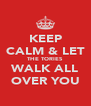KEEP CALM & LET THE TORIES WALK ALL OVER YOU - Personalised Poster A4 size