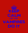 KEEP CALM LET THE  VAMPIRES DO IT - Personalised Poster A4 size