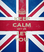 KEEP CALM LET US LET YOU - Personalised Poster A4 size