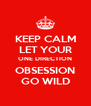 KEEP CALM LET YOUR ONE DIRECTION OBSESSION GO WILD - Personalised Poster A4 size