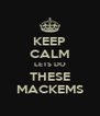 KEEP CALM LETS DO THESE MACKEMS - Personalised Poster A4 size