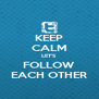 KEEP CALM LET'S FOLLOW EACH OTHER - Personalised Poster A4 size