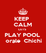 KEEP    CALM LETS  PLAY POOL   orale  Chichi - Personalised Poster A4 size