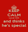 KEEP CALM Level 100 and thinks he's special - Personalised Poster A4 size