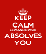 KEEP CALM LEWANDOWSKI ABSOLVES YOU - Personalised Poster A4 size