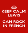 KEEP CALM! LEWIS  CAN ROCK IN FRENCH - Personalised Poster A4 size