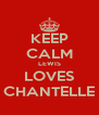 KEEP CALM LEWIS LOVES CHANTELLE - Personalised Poster A4 size