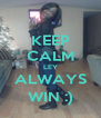 KEEP CALM LEY ALWAYS WIN :) - Personalised Poster A4 size