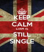 KEEP CALM LIAM IS STILL SINGLE - Personalised Poster A4 size